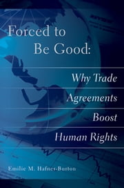Forced to Be Good - Why Trade Agreements Boost Human Rights ebook by Emilie M. Hafner-Burton