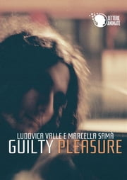 Guilty Pleasure eBook by Ludovica Valle e Marcella Samà