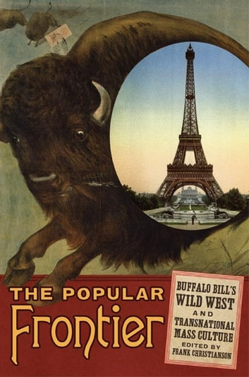 The Popular Frontier - Buffalo Bill's Wild West and Transnational Mass Culture eBook by
