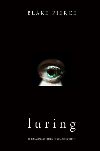 Luring (The Making of Riley Paige—Book 3) ebook by Blake Pierce
