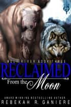 Reclaimed from the Moon - Wolf River, #3 ebook by Rebekah R. Ganiere