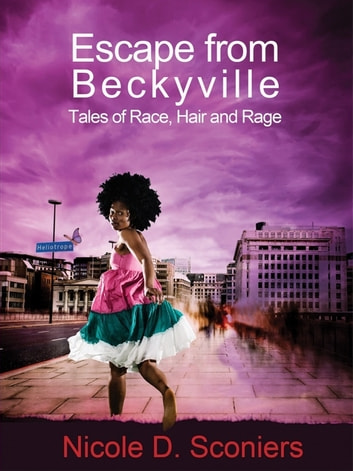 Escape from Beckyville: Tales of Race, Hair and Rage ebook by Nicole Sconiers