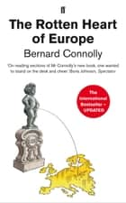 The Rotten Heart of Europe ebook by Bernard Connolly