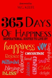 365 Days of Happiness: Inspirational Quotes to Live By ebook by MG Keefe