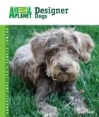 Designer Dogs ebook by Tammy Gagne