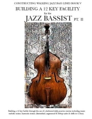 Building a 12 Key Facility for the Jazz Bassist - Methods for Practicing Scales, Modes & Arpeggios ebook by Steven Mooney
