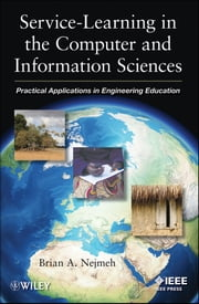 Service-Learning in the Computer and Information Sciences - Practical Applications in Engineering Education ebook by Brian A. Nejmeh