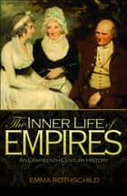 The Inner Life of Empires - An Eighteenth-Century History ebook by Emma Rothschild