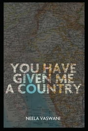 You Have Given Me a Country - A Memoir ebook by Neela Vaswani