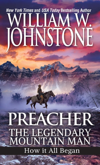 Preacher: The Legendary Mountain Man - How It All Began ebook by William W. Johnstone