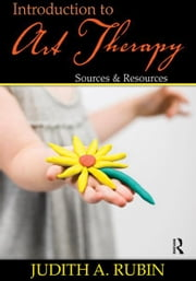 Introduction to Art Therapy - Sources & Resources ebook by Judith A. Rubin