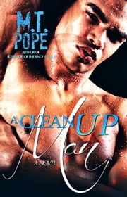 A Clean Up Man ebook by M.T. Pope