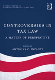 Controversies in Tax Law - A Matter of Perspective ebook by Professor Anthony C Infanti,Dr Jon Yorke,Dr Anne Richardson Oakes
