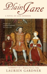 Plain Jane - A Novel of Jane Seymour ebook by Laurien Gardner