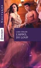L'appel du loup ebook by Lisa Childs