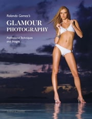 Rolando Gomez's Glamour Photography: Professional Techniques and Images ebook by Gomez, Rolando