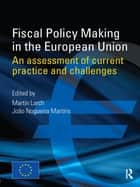 Fiscal Policy Making in the European Union ebook by Martin Larch,João Nogueira Martins