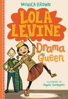 Lola Levine: Drama Queen ebook by Monica Brown