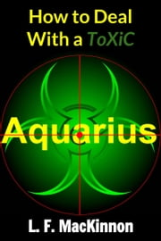 How To Deal With A Toxic Aquarius ebook by Lorna MacKinnon
