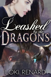 Leashed by the Dragons ebook by Loki Renard