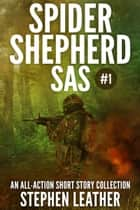 Spider Shepherd: SAS (Volume 1) eBook by Stephen Leather