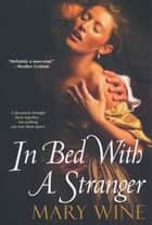 In Bed With A Stranger ebook by Mary Wine