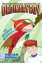 Extraordinary Adventures of Ordinary Boy, Book 2: The Return of Meteor Boy? ebook by William Boniface, Stephen Gilpin