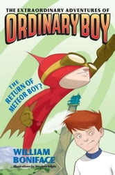 Extraordinary Adventures of Ordinary Boy, Book 2: The Return of Meteor Boy? ebook by William Boniface