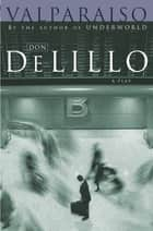 Valparaiso: A Play ebook by Don DeLillo
