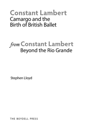 An Extract from: Constant Lambert, Beyond The Rio Grande - Camargo and the Birth of British Ballet 1928-1931 ebook by Stephen Lloyd