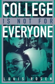 College Is Not for Everyone ebook by Louis Rosen