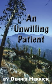 An Unwilling Patient ebook by Dennis Herrick