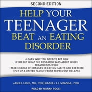 Help Your Teenager Beat an Eating Disorder, Second Edition audiobook by James Lock, MD, PhD, Daniel Le Grange, PhD
