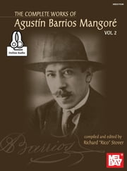 Complete Works of Agustin Barrios Mangore for Guitar Vol. 2 ebook by Rico Stover