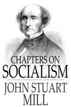 Chapters on Socialism ebook by John Stuart Mill