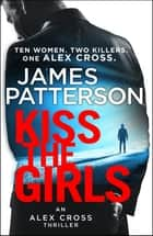 Kiss the Girls - (Alex Cross 2) ebook by James Patterson
