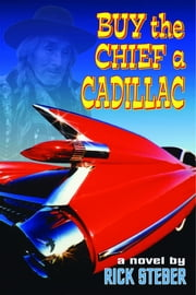 Buy the Chief a Cadillac ebook by Rick Steber