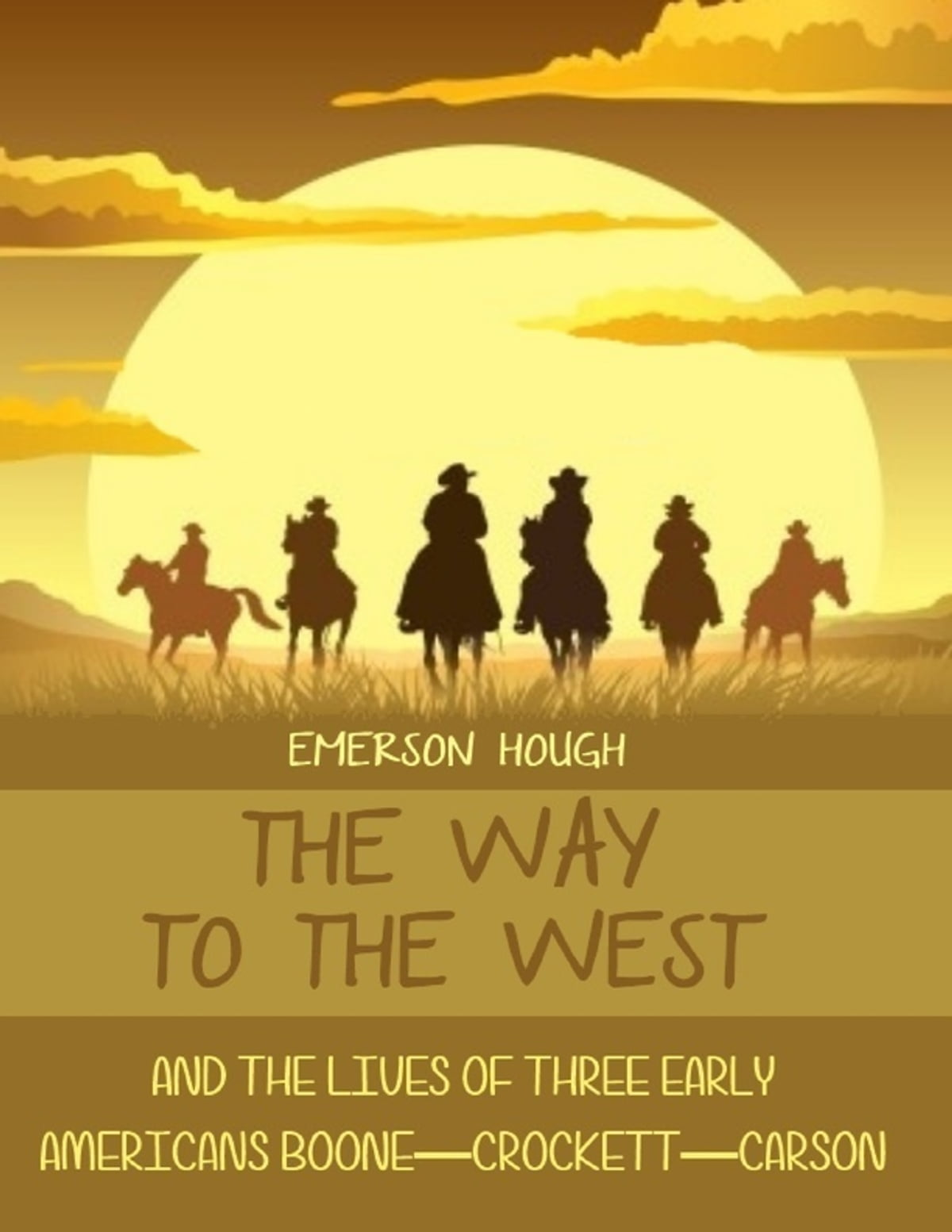 The Way To The West : And The Lives Of Three Early Americans,  Boonecrockettcarson (illustrated) Ebook By Emerson Hough  9781312082465   Rakuten Kobo