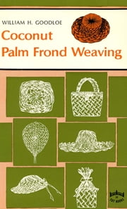 Coconut Palm Frond Weaving ebook by William H. Goodloe,Ellen Goodloe