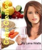 Colon Cleanse ebook by Lena Watts