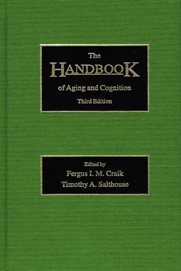 The Handbook of Aging and Cognition - Third Edition ebook by