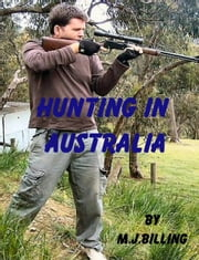 Hunting in Australia - A Practical Guide ebook by Michael Billing