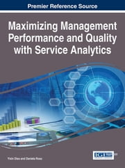 Maximizing Management Performance and Quality with Service Analytics ebook by Yixin Diao,Daniela Rosu