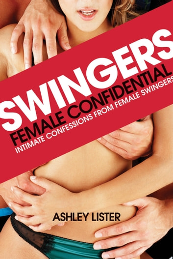 Swingers - Female Confidential eBook by Ashley Lister