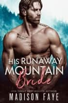 His Runaway Mountain Bride ebook by Madison Faye