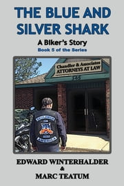 The Blue and Silver Shark: A Biker's Story - Book 5 of the Series ebook by Edward Winterhalder, Marc Teatum