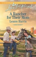 A Rancher for their Mom (Mills & Boon Love Inspired) (Rodeo Heroes, Book 2) ebook by Leann Harris
