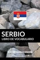 Libro de Vocabulario Serbio: Un Método Basado en Estrategia ebook by Pinhok Languages
