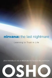 Nirvana: The Last Nightmare - Learning to Trust in Life ebook by Osho,Osho International Foundation