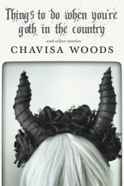 Things to Do When You're Goth in the Country ebook by Chavisa Woods